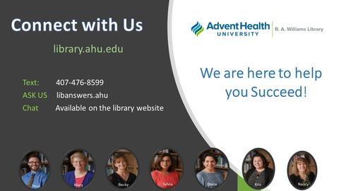 Connect with Us. library.ahu.edu Text: 407-476-8599 ASK US libanswers.ahu Chat Available on the library website We are here to help you Succeed!