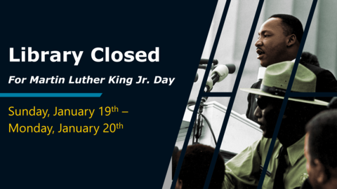Library Closed for Martin Luther King, Jr. Day Sunday, January 19th - Monday, January 20th