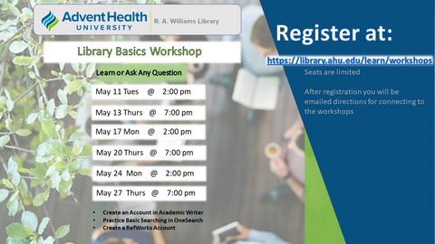 Library Workshops Basics: Times available Tuesday May 11 @ 2:00 p.m. Thursday May 13 @ 7:00 p.m. Monday May 17 @ 2:00 p.m. Thursday May 20 @ 7:00 p.m. Monday May 24 @ 2:00 p.m. Thursday May 27 @ 7:00 p.m.  Seats are limited
