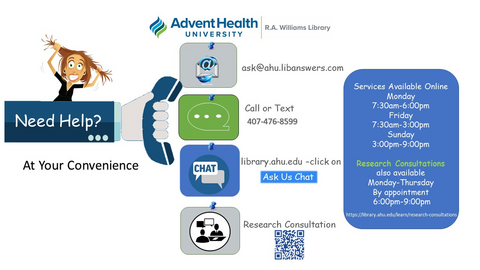 Need help? Contact the library at your convenience. Email us by filling out the form at https://library.ahu.edu/connect/ask-us; call or text us at 407-476-8599; book a research consultation by going to https://library.ahu.edu/learn/research-consultations. Library help is available 7:30am - 6pm and 6pm - 9pm by appointment Monday through Thursday, 7:30am - 3pm on Friday, and 3pm - 9pm on Sunday.